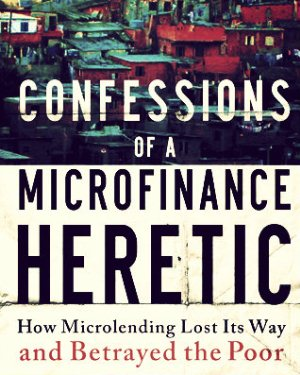 Confessions Of Microfinance Heretic